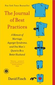 The Journal of Best Practices: A Memoir of Marriage, Asperger Syndrome, and One Man's Quest to Be a Better Husband 1439189714 Book Cover