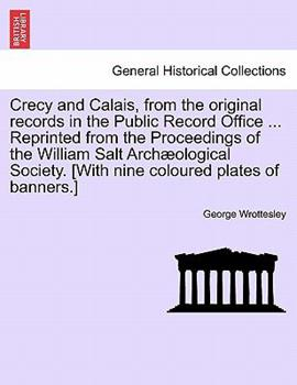 Paperback Crecy and Calais, from the Original Records in the Public Record Office ... Reprinted from the Proceedings of the William Salt Archaeological Society. Book