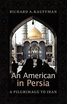 An American in Persia: A Pilgrimage to Iran 1931038759 Book Cover