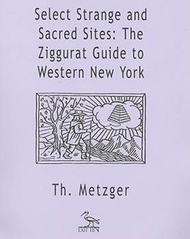 Pamphlet Select Strange and Sacred Sites: The Ziggurat Guide to Western New York (Exit 18 Pamphlet) Book
