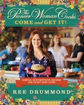 Hardcover The Pioneer Woman Cooks--Come and Get It!: Simple, Scrumptious Recipes for Crazy Busy Lives Book