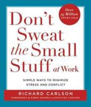 Don't Sweat the Small Stuff at Work: Simple Ways to Minimize Stress and Conflict While Bringing Out the Best in Yourself and Others 1863251847 Book Cover