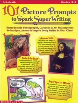 101 Picture Prompts to Spark Super Writing (Grades 3-5) 0590632299 Book Cover
