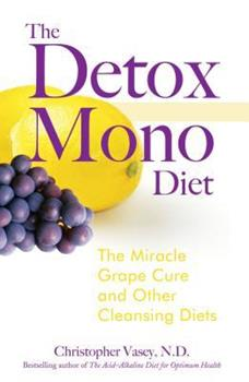 The Detox Mono Diet: The Miracle Grape Cure and Other Cleansing Diets 159477126X Book Cover
