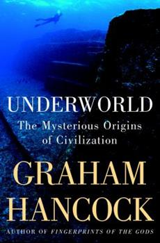 Underworld: The Mysterious Origins of Civilization 1400049512 Book Cover