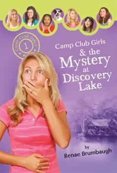 Camp Club Girls & the Mystery at Discovery Lake - Book #1 of the Camp Club Girls