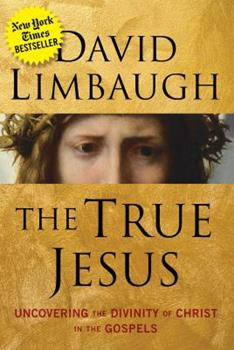 The True Jesus: Uncovering the Divinity of Christ in the Gospels 162157637X Book Cover