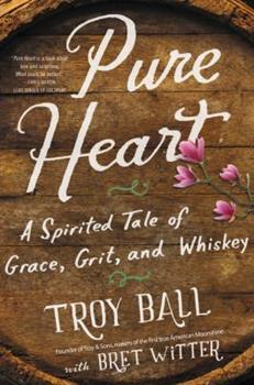 Pure Heart: A Spirited Tale of Grace, Grit, and Whiskey 0062458973 Book Cover