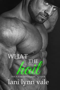 What the Hail - Book #4 of the Hail Raisers
