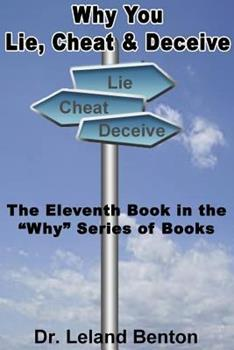 Why You Lie, Cheat & Deceive - Book #11 of the Why Series
