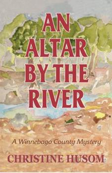 An Altar by the River - Book #3 of the Winnebago County Mystery