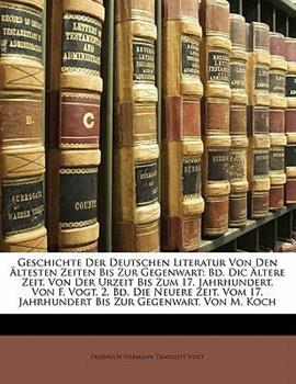 Paperback Geschichte Der Deutschen Literatur Von Den Altesten Zeiten Bis Zur Gegenwart: Bd. DIC Altere Zeit. Von Der Urzeit Bis Zum 17. Jahrhundert. Von F. Vogt Book