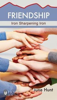 Friendship (Hope for the Heart, June Hunt): Iron Sharpening Iron - Book  of the Hope for the Heart