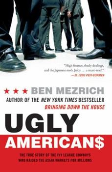Paperback Ugly Americans : The True Story of the Ivy League Cowboys Who Raided the Asian Markets for Millions Book
