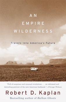 An Empire Wilderness: Travels into America's Future 0679776877 Book Cover