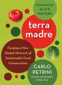 Terra Madre: Forging a New Global Network of Sustainable Food Communities 1603582630 Book Cover