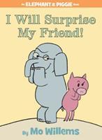 Elephant & Piggie: I Will Surprise My Friend! - Book #6 of the Elephant & Piggie