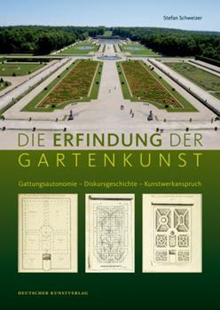 Hardcover Die Erfindung der Gartenkunst : Gattungsautonomie - Diskursgeschichte - Kunstwerkanspruch [German] Book