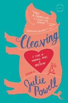 Cleaving: A Story of Marriage, Meat, and Obsession 0316003360 Book Cover