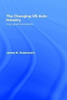 The Changing U.S. Auto Industry: A Geographical Analysis 1138970158 Book Cover