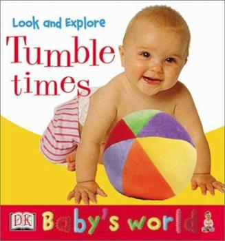 Baby's World: Look and Explore: Tumble Times! (Board Book) 0789488302 Book Cover