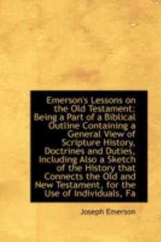 Paperback Emerson's Lessons on the Old Testament : Being a Part of a Biblical Outline Containing a General View Book