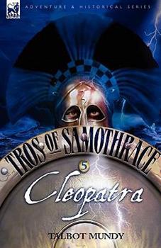Queen Cleopatra (Portway Reprints) - Book #5 of the Tros of Samothrace Leonaur 2