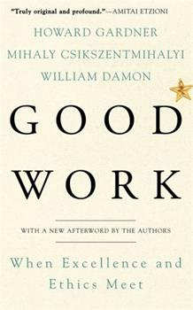 Good Work: When Excellence and Ethics Meet 0465026087 Book Cover