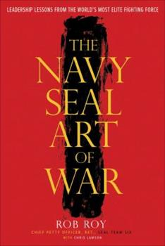 The Navy SEAL Art of War: Leadership Lessons from the World's Most Elite Fighting Force 0804137757 Book Cover