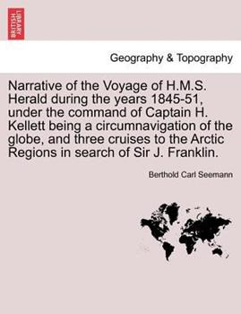 Paperback Narrative of the Voyage of H M S Herald During the Years 1845-51, under the Command of Captain H Kellett Being a Circumnavigation of the Globe, And Book