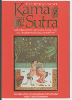 The Love Teachings of Kama Sutra: With Extracts from Koka Shastra, Anaga Ranga and Other Famous Indian Works on Love 156924779X Book Cover
