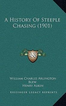 Hardcover A History Of Steeple Chasing (1901) Book