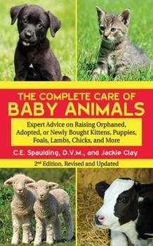The Complete Care of Orphaned or Abandoned Baby Animals 1616082887 Book Cover