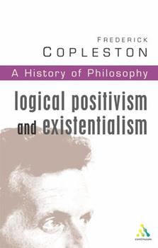 A History of Philosophy 11: Logical Positivism & Existentialism 0826469051 Book Cover