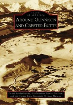 Around Gunnison and Crested Butte - Book  of the Images of America: Colorado
