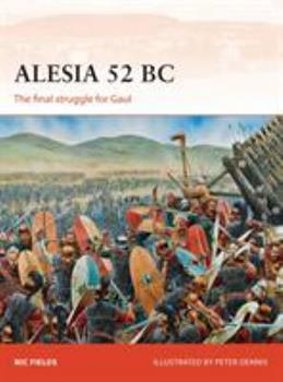 Alesia 52 BC: The final struggle for Gaul - Book #269 of the Osprey Campaign