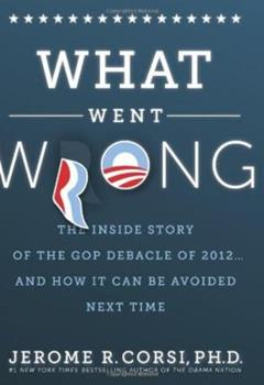 What Went Wrong?: The Inside Story of the GOP Debacle of 2012... and How It Can Be Avoided Next Time