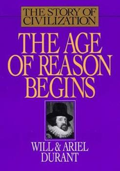The Story of Civilization, Part VII: The Age of Reason Begins 0207942269 Book Cover