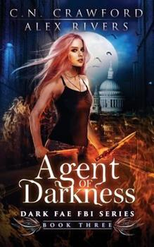 Agent of Darkness - Book #3 of the Dark Fae FBI