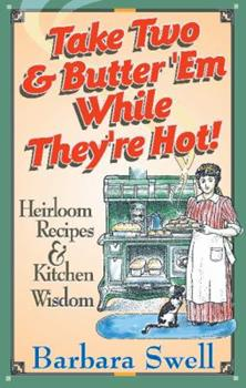 Paperback Take Two and Butter 'em While They're Hot : Heirloom Recipes and Kitchen Wisdom Book