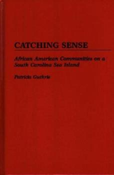 Hardcover Catching Sense: African American Communities on a South Carolina Sea Island Book