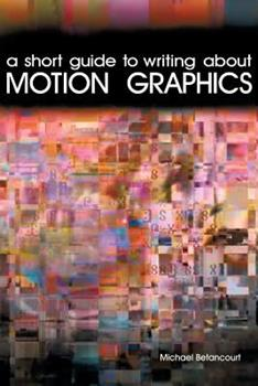 Paperback A Short Guide to Writing About Motion Graphics Book