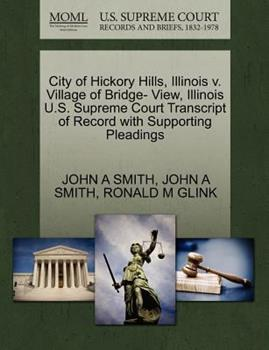 Paperback City of Hickory Hills, Illinois V. Village of Bridge- View, Illinois U. S. Supreme Court Transcript of Record with Supporting Pleadings Book