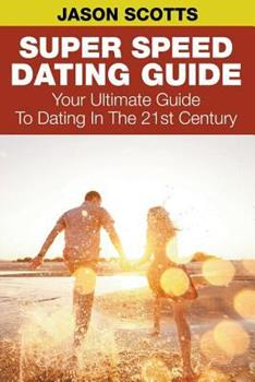 Paperback Super Speed Dating Guide: Your Ultimate Guide To Dating In The 21st Century Book
