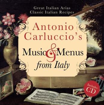 Antonio Carluccio's Music and Menus from Italy: Great Italian Arias, Classic Italian Recipes 1857935292 Book Cover