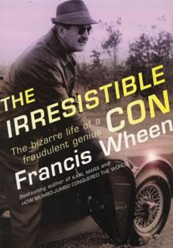 The Irresistible Con: The Bizarre Life of a Fraudulent Genius 1904095747 Book Cover