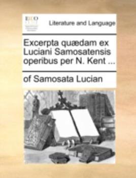 Paperback Excerpta Qu?dam Ex Luciani Samosatensis Operibus per N Kent Book