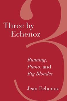 Three By Echenoz: Running, Piano, and Big Blondes 159558983X Book Cover
