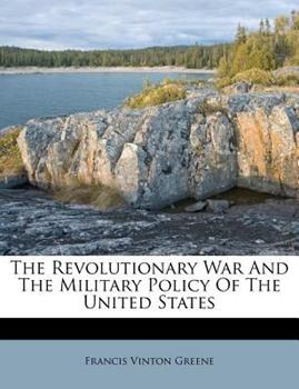 Paperback The Revolutionary War and the Military Policy of the United States Book