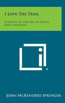 Hardcover I Love the Trail : A Sketch of the Life of Helen Emily Springer Book